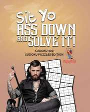 Sit Yo Ass Down and Solve It!