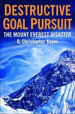 Destructive Goal Pursuit: The Mt. Everest Disaster