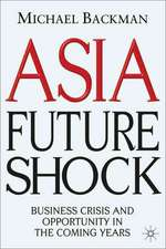 Asia Future Shock: Business Crisis and Opportunity in the Coming Years