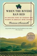 When the Rivers Ran Red: An Amazing True Story of Courage and Triumph in America's Wine Country