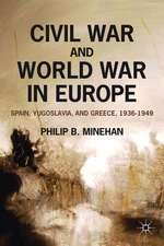 Civil War and World War in Europe: Spain, Yugoslavia, and Greece, 1936-1949