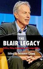 The Blair Legacy: Politics, Policy, Governance, and Foreign Affairs