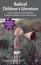 Radical Children's Literature: Future Visions and Aesthetic Transformations in Juvenile Fiction