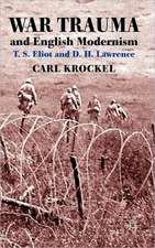 War Trauma and English Modernism: T. S. Eliot and D. H. Lawrence