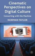 Cinematic Perspectives on Digital Culture: Consorting with the Machine