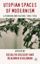 Utopian Spaces of Modernism: Literature and Culture, 1885-1945