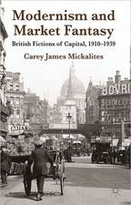 Modernism and Market Fantasy: British Fictions of Capital, 1910-1939