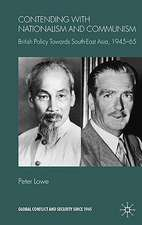 Contending With Nationalism and Communism: British Policy Towards Southeast Asia, 1945-65