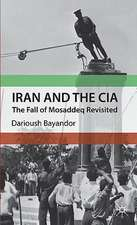 Iran and the CIA: The Fall of Mosaddeq Revisited