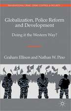 Globalization, Police Reform and Development: Doing it the Western Way?