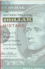 The Sixteen Trillion Dollar Mistake – How the U.S.  Bungled it′s National Priorities from the New Deal to the Present