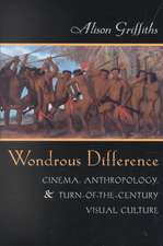 Wondrous Difference:  Cinema, Anthropology, and Turn-Of-The-Century Visual Culture