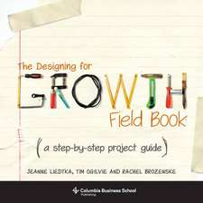 The Designing for Growth Field Book – A Step–by–Step Project Guide