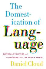 The Domestication of Language – Cultural Evolution and the Uniqueness of the Human Animal