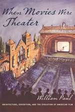 When Movies Were Theater – Architecture, Exhibition, and the Evolution of American Film
