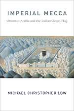 Imperial Mecca – Ottoman Arabia and the Indian Ocean Hajj