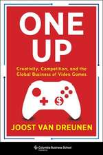 One Up – Creativity, Competition, and the Global Business of Video Games