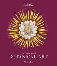 The Golden Age of Botanical Art (Royal Botanical Gardens, Ke