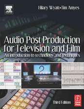 Audio Post Production for Television and Film:  An Introduction to Technology and Techniques