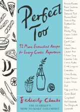 Perfect Too: 92 More Essential Recipes for Every Cook's Repertoire