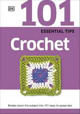 101 Essential Tips Crochet: Breaks Down the Subject into 101 Easy-to-Grasp Tips