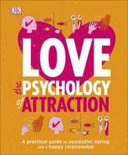 Love The Psychology Of Attraction: A Practical Guide to Successful Dating and a Happy Relationship