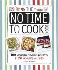 The No Time To Cook Book: 100 Modern, Simple Recipes in 20 Minutes or Less