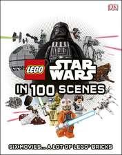 LEGO® Star Wars in 100 Scenes: Six Movies... A Lot of LEGO® Bricks