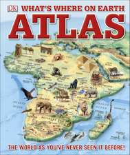 What's Where on Earth Atlas: The World as You've Never Seen It Before!