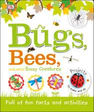 Bugs, Bees and Other Buzzy Creatures: Full of Fun Facts and Activities