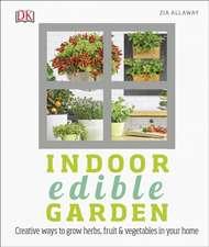 Indoor Edible Garden: Creative Ways to Grow Herbs, Fruit and Vegetables in Your Home