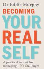 Becoming Your Real Self: A Practical Toolkit For Managing Life's Challenges