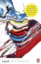 Liquid: The Delightful and Dangerous Substances That Flow Through Our Lives