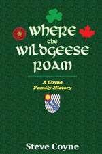 Where the Wildgeese Roam:  A Coyne Family History