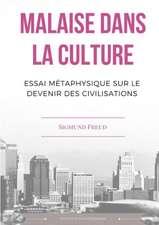 Malaise Dans La Culture. Essai Mztaphysique Sur Le Devenir Des Civilisations