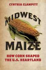 Midwest Maize: How Corn Shaped the U.S. Heartland