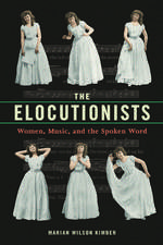 The Elocutionists: Women, Music, and the Spoken Word