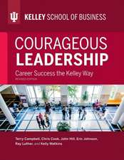 Courageous Leadership, Revised Edition:  Career Success the Kelley Way