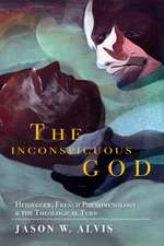 The Inconspicuous God: Heidegger, French Phenomenology, and the Theological Turn