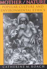Mother/Nature:  Popular Culture and Environmental Ethics