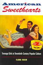 American Sweethearts:  Teenage Girls in Twentieth-Century Popular Culture