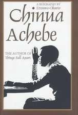 Chinua Achebe:  A Biography