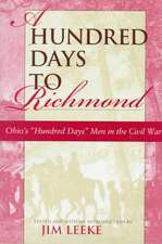 "A Hundred Days to Richmond:  Ohio's ""Hundred Days"" Men in the Civil War"