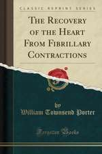 The Recovery of the Heart from Fibrillary Contractions (Classic Reprint)
