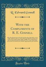 With the Compliments of R. E. Gosnell: Who Was Requested to Furnish the Macaulay Club with a Copy of His Address at the Last Annual Banquet Held in Ch