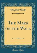 The Mark on the Wall (Classic Reprint)