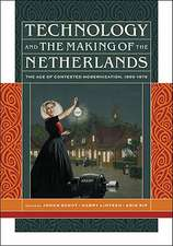 Technology and the Making of the Netherlands – The Age of Contested Modernization, 1890–1970