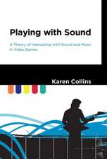 Playing with Sound – A Theory of Interacting with Sound and Music in Video Games