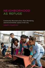 Neighborhood as Refuge – Community Reconstruction, Place Remaking, and Environmental Justice in the City