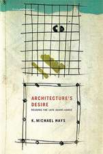 Architecture′s Desire – Reading the Late Avant–Garde